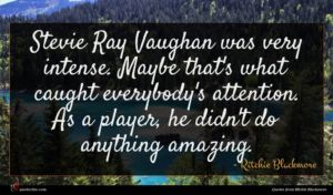 Ritchie Blackmore quote : Stevie Ray Vaughan was ...