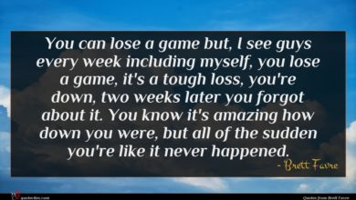 Photo of Brett Favre quote : You can lose a …