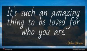 Debra Winger quote : It's such an amazing ...