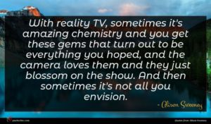 Alison Sweeney quote : With reality TV sometimes ...
