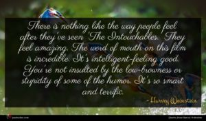 Harvey Weinstein quote : There is nothing like ...