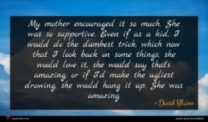 David Blaine quote : My mother encouraged it ...
