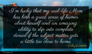 Cathy Guisewite quote : I'm lucky that my ...