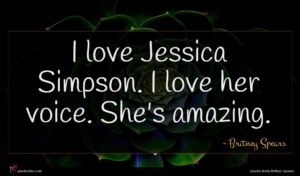 Britney Spears quote : I love Jessica Simpson ...