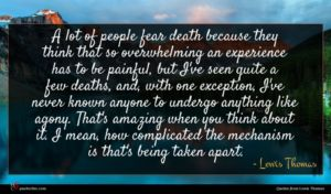 Lewis Thomas quote : A lot of people ...
