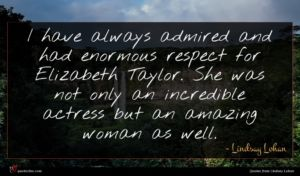 Lindsay Lohan quote : I have always admired ...