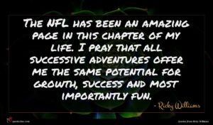 Ricky Williams quote : The NFL has been ...