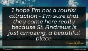 Prince William quote : I hope I'm not ...