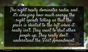 Roger Ebert quote : The right really dominates ...