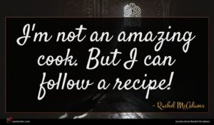 Rachel McAdams quote : I'm not an amazing ...