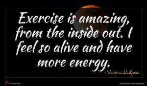 Vanessa Hudgens quote : Exercise is amazing from ...