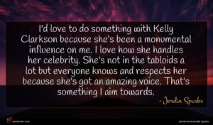 Jordin Sparks quote : I'd love to do ...