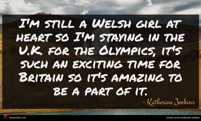 I'm still a Welsh girl at heart so I'm staying in the U.K. for the Olympics, it's such an exciting time for Britain so it's amazing to be a part of it.