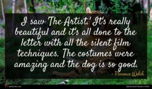 Florence Welch quote : I saw 'The Artist ...