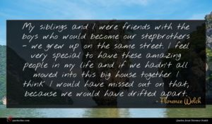 Florence Welch quote : My siblings and I ...