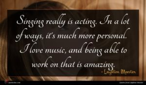 Leighton Meester quote : Singing really is acting ...
