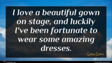Photo of Leona Lewis quote : I love a beautiful …