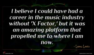 Leona Lewis quote : I believe I could ...