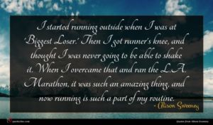 Alison Sweeney quote : I started running outside ...