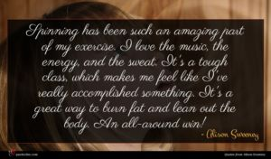 Alison Sweeney quote : Spinning has been such ...