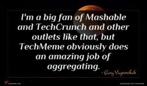 Gary Vaynerchuk quote : I'm a big fan ...