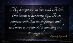 Brandy Norwood quote : My daughter is in ...