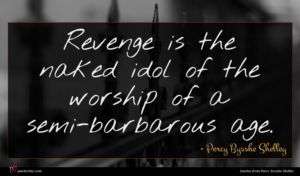 Percy Bysshe Shelley quote : Revenge is the naked ...