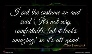 Chris Hemsworth quote : I put the costume ...