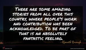 Kenneth Branagh quote : There are some amazing ...