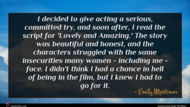 Photo of Emily Mortimer quote : I decided to give …