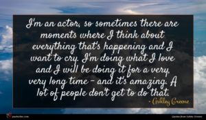 Ashley Greene quote : I'm an actor so ...