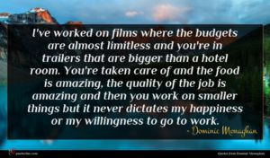 Dominic Monaghan quote : I've worked on films ...