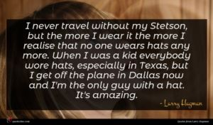 Larry Hagman quote : I never travel without ...
