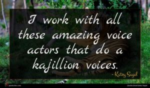 Katey Sagal quote : I work with all ...