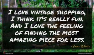 Emma Roberts quote : I love vintage shopping ...