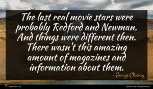 George Clooney quote : The last real movie ...