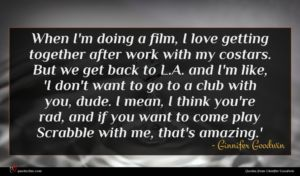 Ginnifer Goodwin quote : When I'm doing a ...
