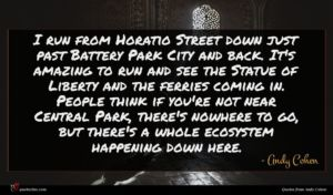 Andy Cohen quote : I run from Horatio ...