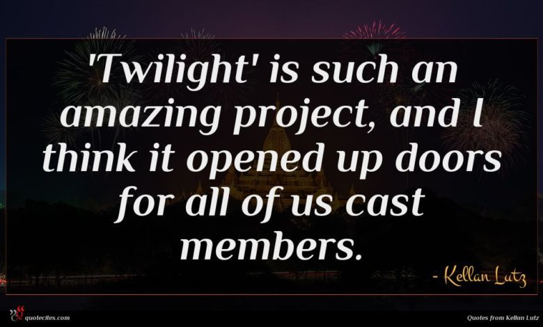 'Twilight' is such an amazing project, and I think it opened up doors for all of us cast members.