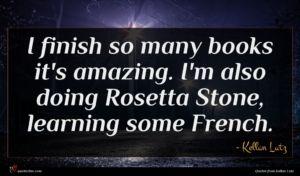 Kellan Lutz quote : I finish so many ...