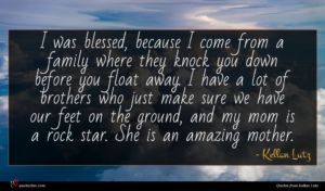 Kellan Lutz quote : I was blessed because ...