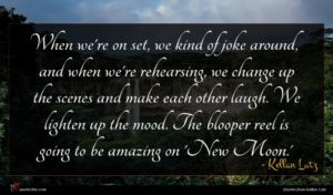 Kellan Lutz quote : When we're on set ...