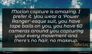 Kellan Lutz quote : Motion capture is amazing ...