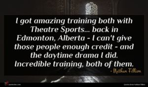 Nathan Fillion quote : I got amazing training ...