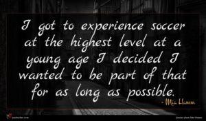 Mia Hamm quote : I got to experience ...