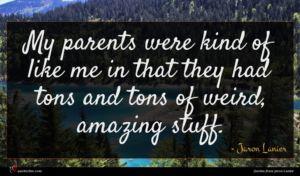 Jaron Lanier quote : My parents were kind ...