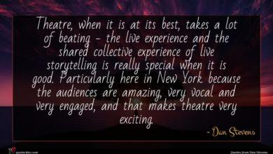 Photo of Dan Stevens quote : Theatre when it is …
