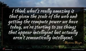 Marissa Mayer quote : I think what's really ...
