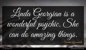Dionne Warwick quote : Linda Georgian is a ...