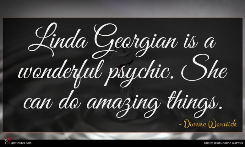 Linda Georgian is a wonderful psychic. She can do amazing things.
